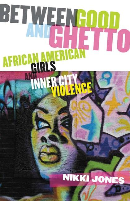Between Good and Ghetto: African American Girls and Inner-City Violence cover